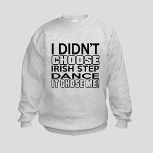 I Did Not Choose Irish Step Dance Kids Sweatshirt