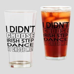I Did Not Choose Irish Step Dance Drinking Glass