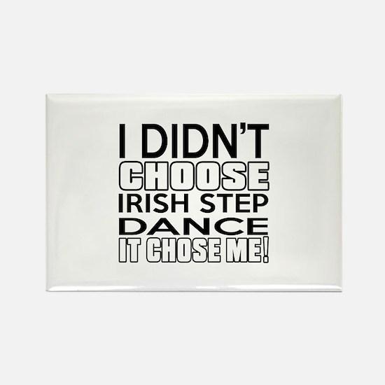 I Did Not Choose Irish Step Dance Rectangle Magnet