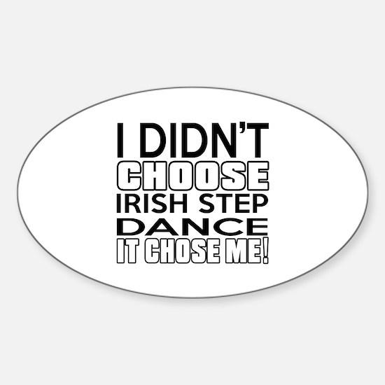 I Did Not Choose Irish Step Dance Sticker (Oval)