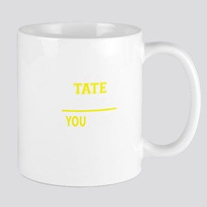 TATE thing, you wouldn't understand! Mugs
