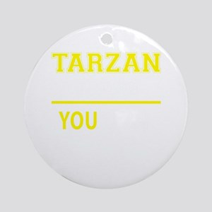 TARZAN thing, you wouldn't understa Round Ornament