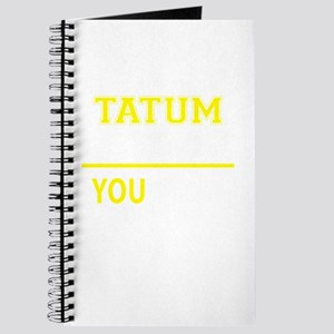 TATUM thing, you wouldn't understand! Journal