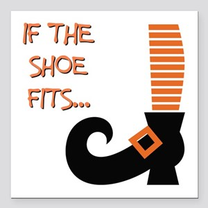 "IF THE SHOE FITS... Square Car Magnet 3"" x 3"""