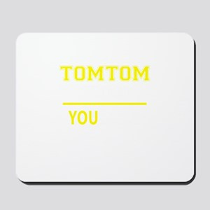 TOMTOM thing, you wouldn't understand! Mousepad