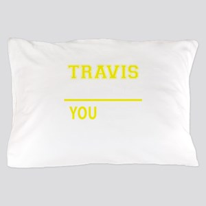 TRAVIS thing, you wouldn't understand! Pillow Case