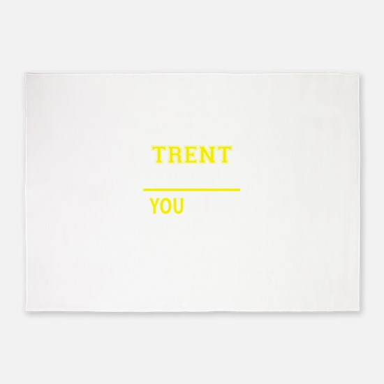 TRENT thing, you wouldn't understan 5'x7'Area Rug