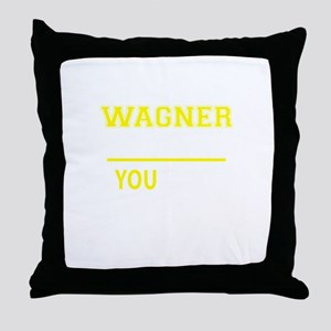 WAGNER thing, you wouldn't understand Throw Pillow