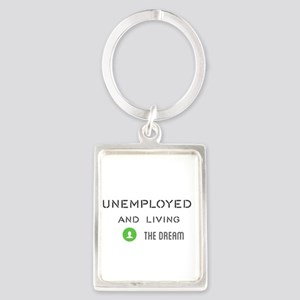 unemployed and living the dream Keychains