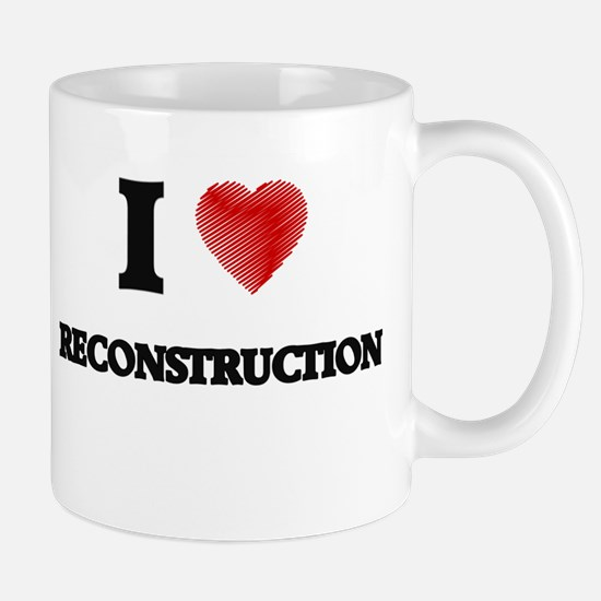 I Love Reconstruction Mugs