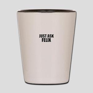 Just ask FELIX Shot Glass