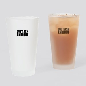 Just ask ENRIQUE Drinking Glass