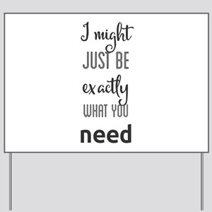 I might just be exactly what you need Yard Sign