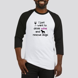 Drink wine and rescue dogs Baseball Jersey