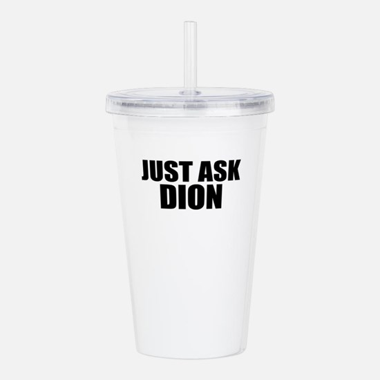 Just ask DION Acrylic Double-wall Tumbler