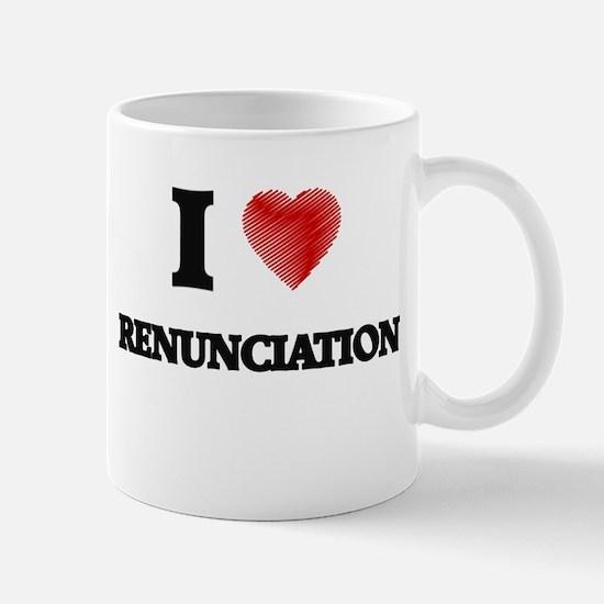 I Love Renunciation Mugs