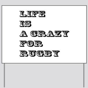 Life is A Crazy For Rugby Yard Sign