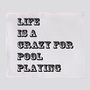 Life is A Crazy For Pool Playing Throw Blanket