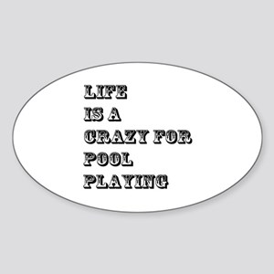 Life is A Crazy For Pool Playing Sticker (Oval)