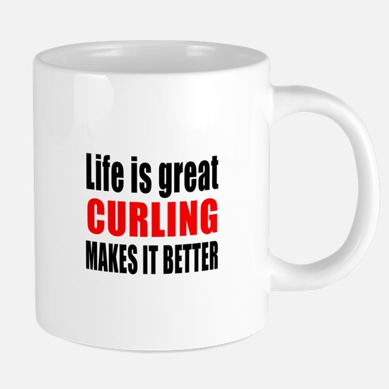 Life is great Curling makes it better Mugs