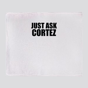 Just ask CORTEZ Throw Blanket