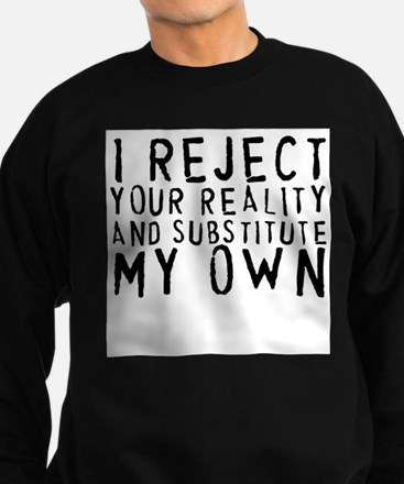 I Reject Your Reality Sweatshirt