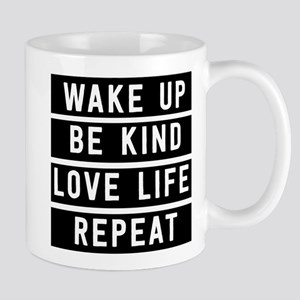Wake Up Be Kind Love Life Repeat Mugs