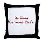 Be Someone Else's Throw Pillow