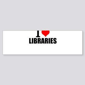 I Love Libraries Bumper Sticker