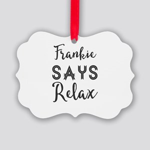Frankie Says Relax Picture Ornament