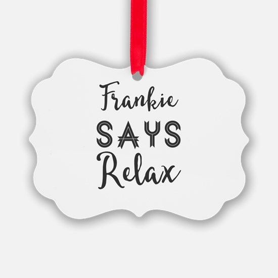 Frankie Says Relax Ornament