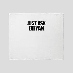Just ask BRYAN Throw Blanket