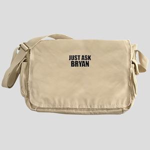 Just ask BRYAN Messenger Bag