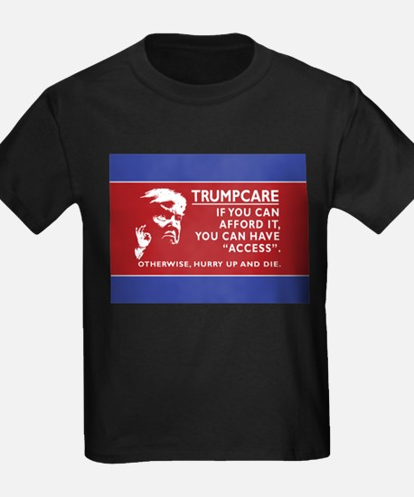 TrumpCare. If you can afford, you can have T-Shirt