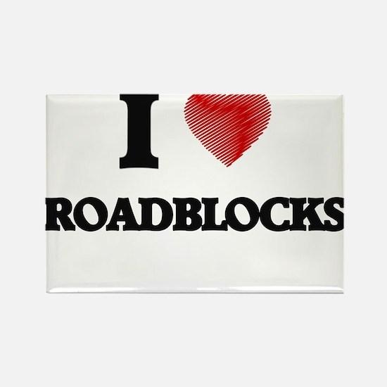 I Love Roadblocks Magnets