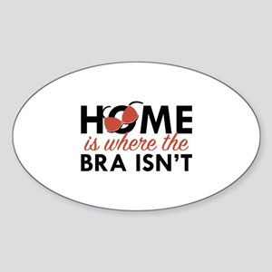 Home Is Where The Bra Isn't Sticker (Oval)