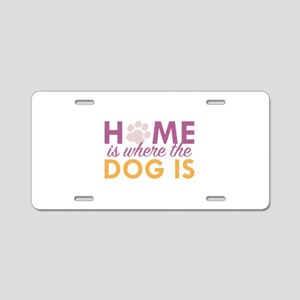 Home Is Where The Dog Is Aluminum License Plate