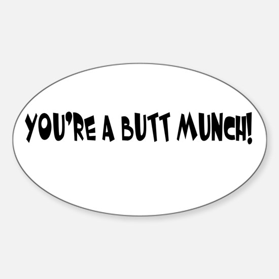 You're A Butt Munch Oval Decal