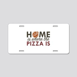 Home Is Where The Pizza Is Aluminum License Plate