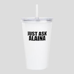 Just ask ALAINA Acrylic Double-wall Tumbler