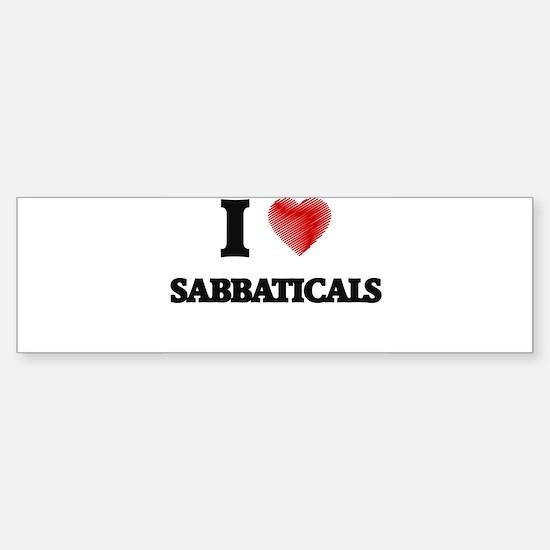 I Love Sabbaticals Bumper Bumper Bumper Sticker
