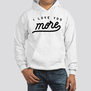 I Love You More Hooded Sweatshirt