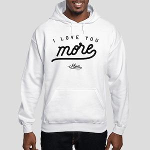 I Love You More Mom Hooded Sweatshirt
