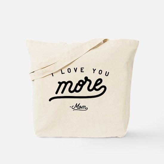 I Love You More Mom Tote Bag