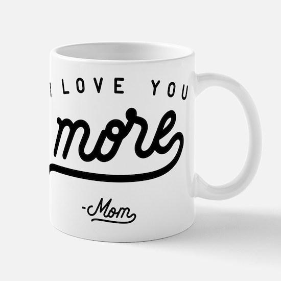 I Love You More Mom Mug