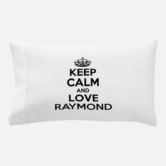 Keep Calm and Love RAYMOND Pillow Case