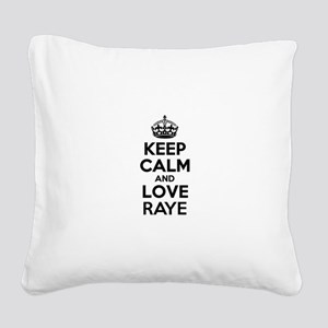 Keep Calm and Love RAYE Square Canvas Pillow
