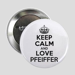 "Keep Calm and Love PFEIFFER 2.25"" Button"