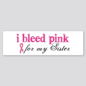 I Bleed Pink for my Sister Bumper Sticker