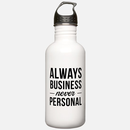 Always business never personal Water Bottle